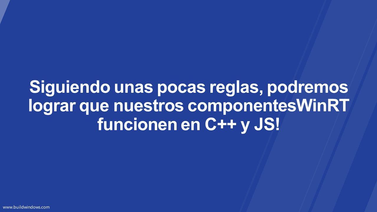 Siguiendo unas pocas reglas, podremos lograr que nuestros componentesWinRT funcionen en C++ y JS!
