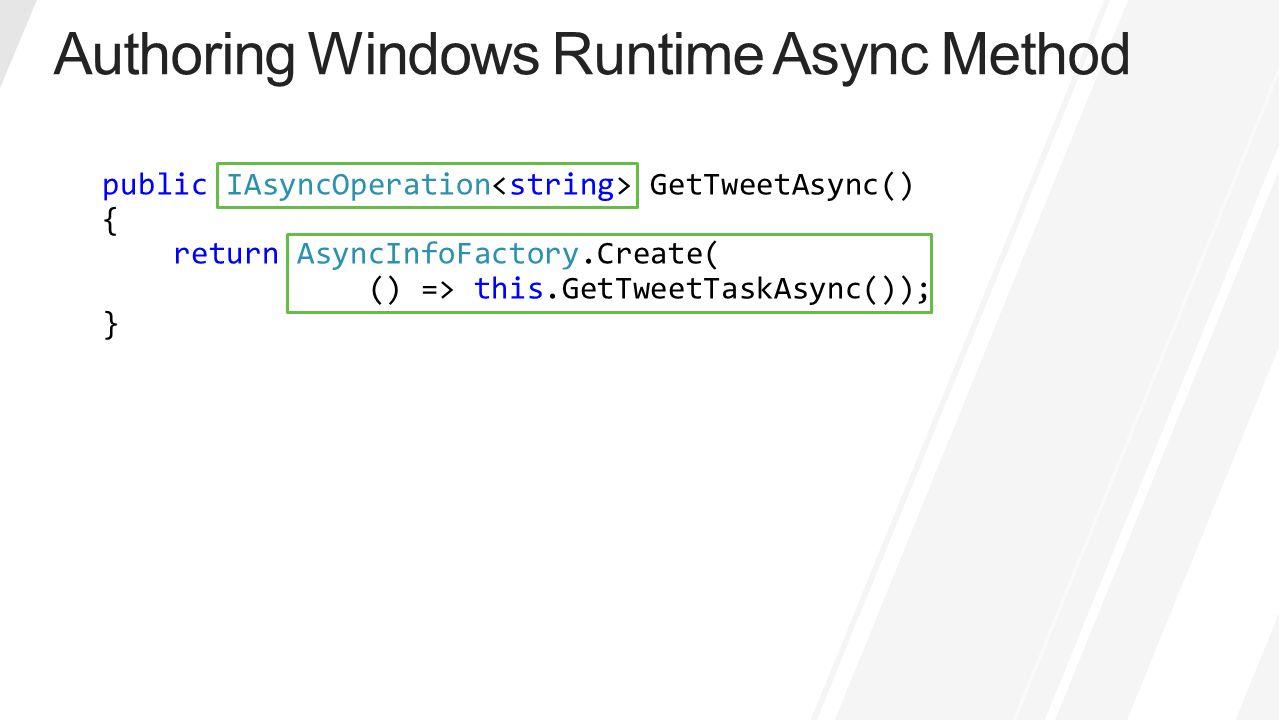 public IAsyncOperation GetTweetAsync() { return AsyncInfoFactory.Create( () => this.GetTweetTaskAsync()); }