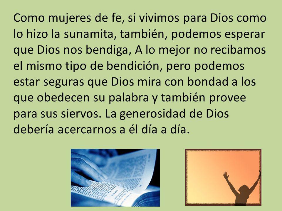 Como mujeres de fe, si vivimos para Dios como lo hizo la sunamita, también, podemos esperar que Dios nos bendiga, A lo mejor no recibamos el mismo tip