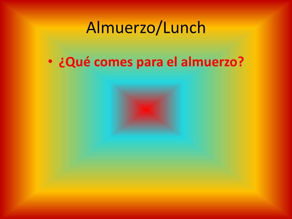 Almuerzo/Lunch ¿Qué comes para el almuerzo?