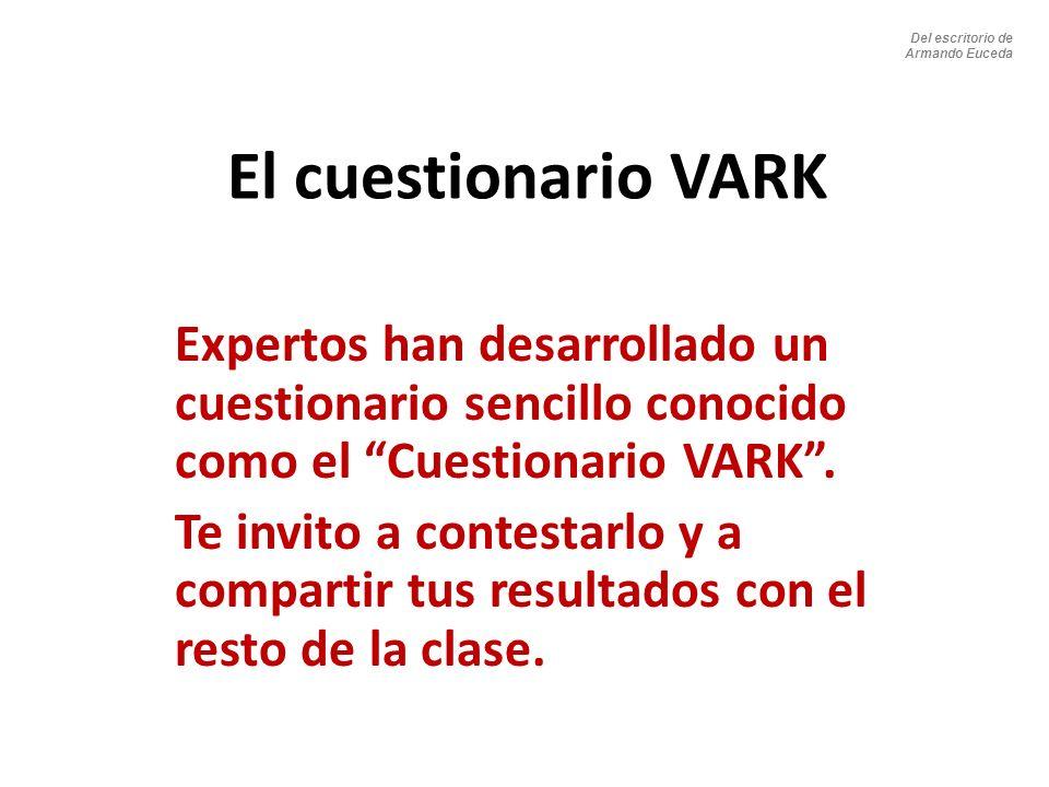 El cuestionario VARK Expertos han desarrollado un cuestionario sencillo conocido como el Cuestionario VARK. Te invito a contestarlo y a compartir tus