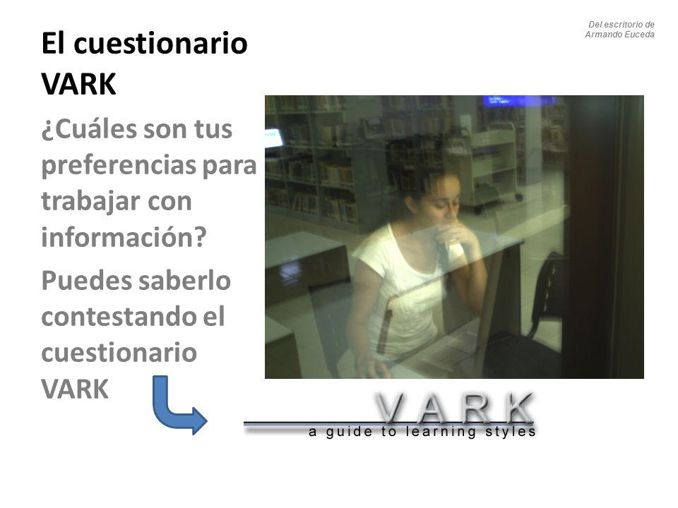 El cuestionario VARK ¿Cuáles son tus preferencias para trabajar con información? Puedes saberlo contestando el cuestionario VARK Del escritorio de Arm