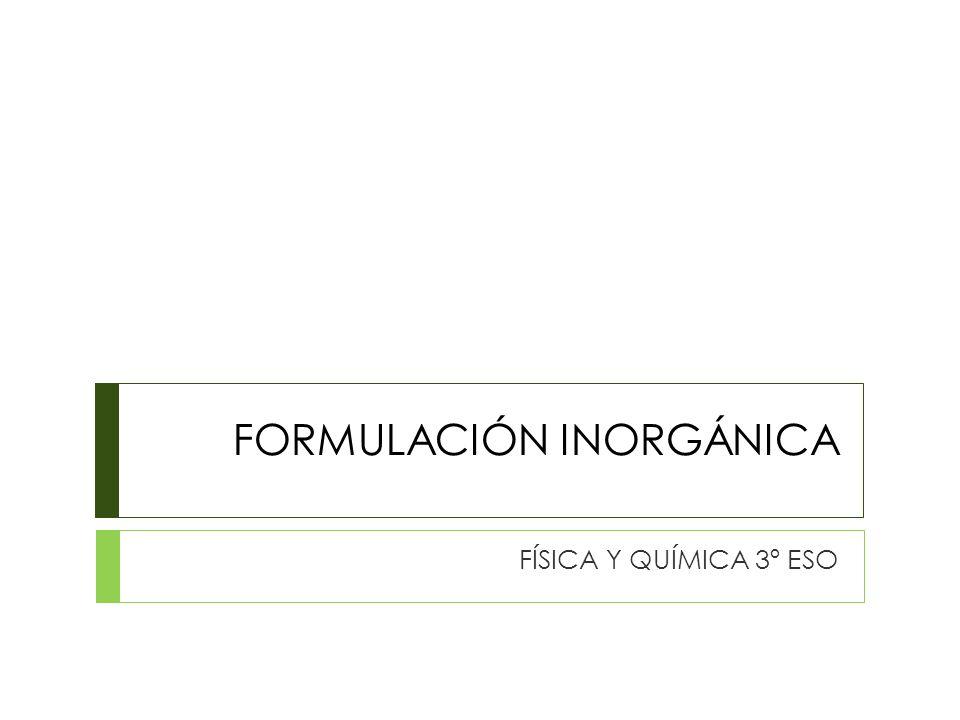 FORMULACIÓN INORGÁNICA FÍSICA Y QUÍMICA 3º ESO