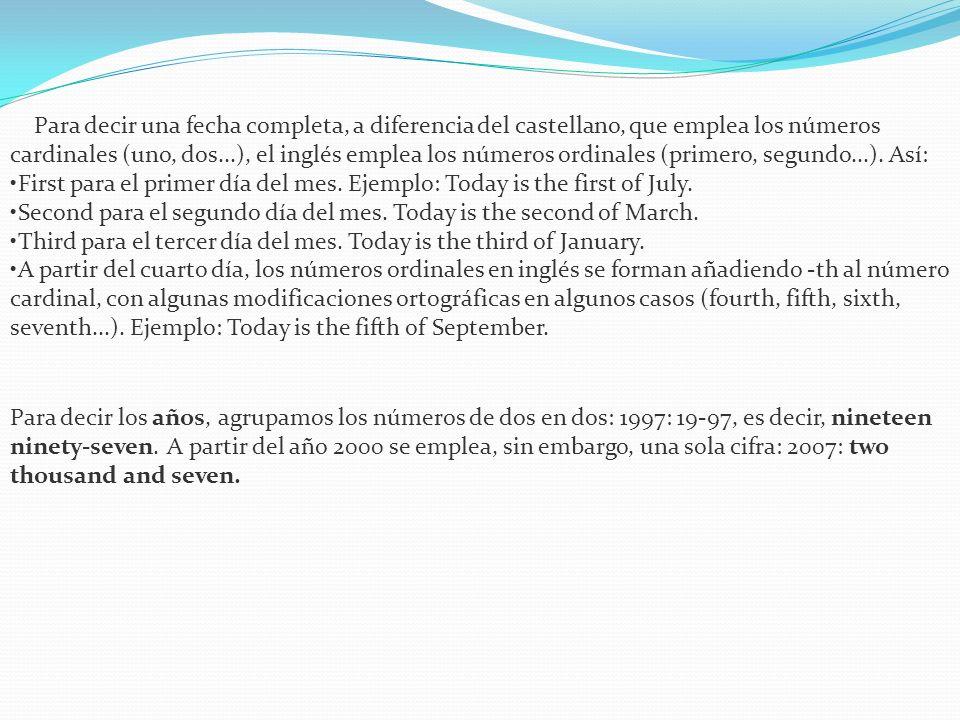 Para decir una fecha completa, a diferencia del castellano, que emplea los números cardinales (uno, dos...), el inglés emplea los números ordinales (p