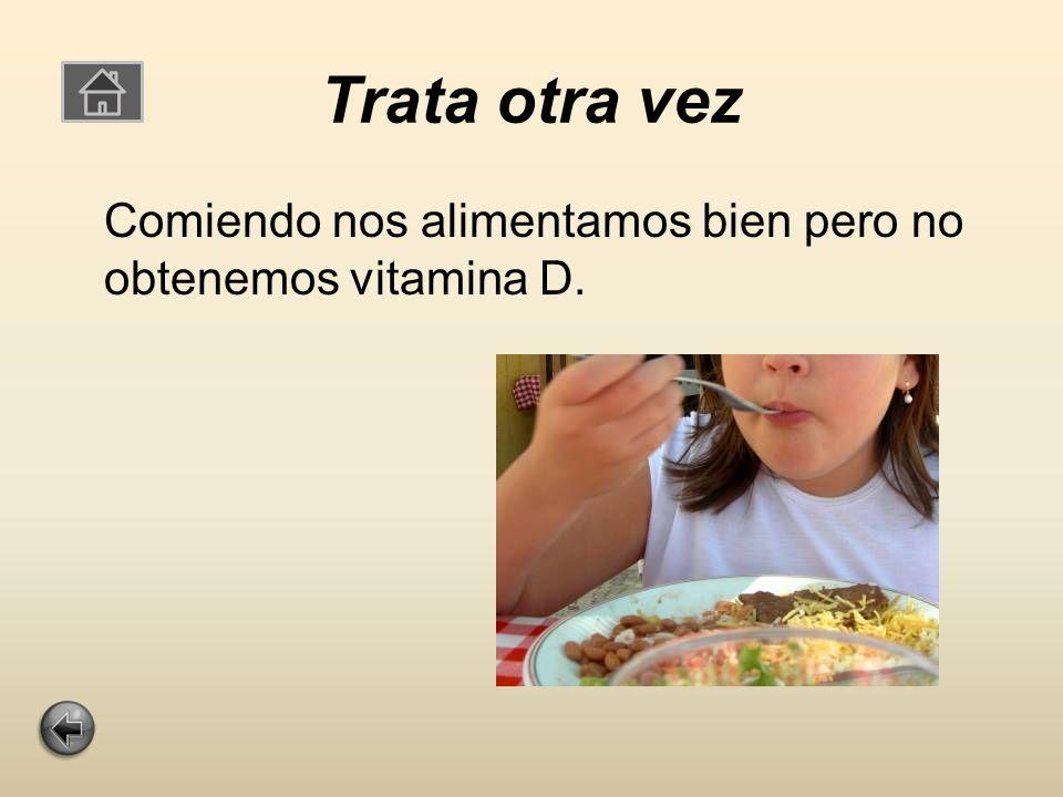 Ejercicio 12 ¿ Como obtenemos la vitamina D? a. comiendo b. Por el sol c. estudiando