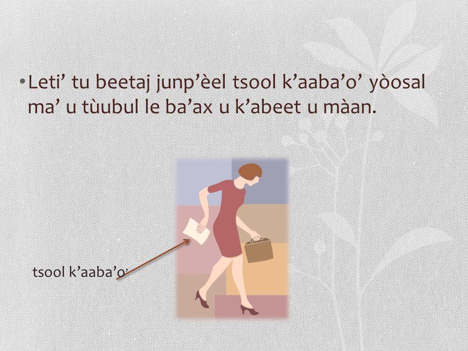 Leti tu beetaj junpèel tsool kaabao yòosal ma u tùubul le baax u kabeet u màan. tsool kaabao