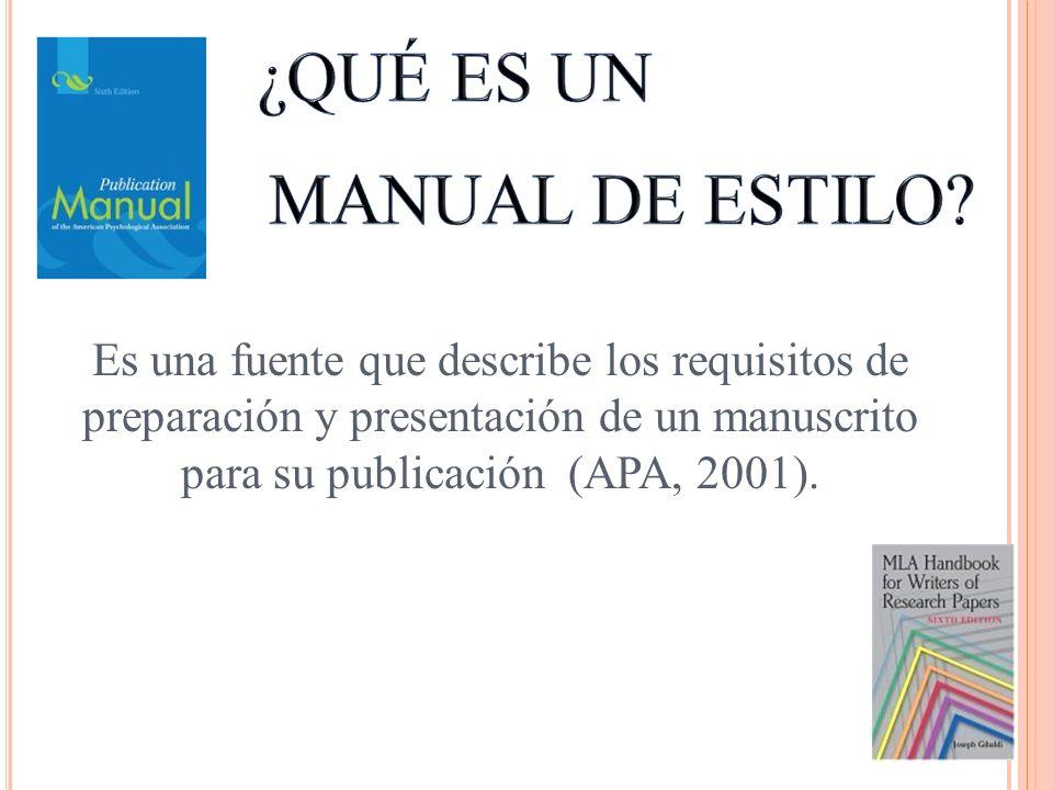 Es una fuente que describe los requisitos de preparación y presentación de un manuscrito para su publicación (APA, 2001).