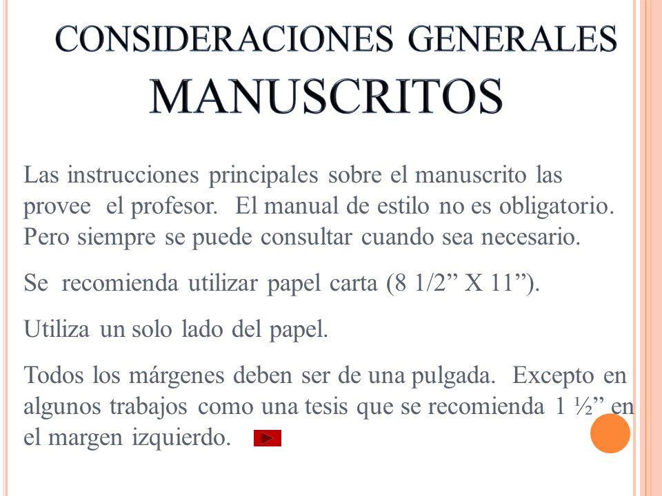 Las instrucciones principales sobre el manuscrito las provee el profesor. El manual de estilo no es obligatorio. Pero siempre se puede consultar cuand