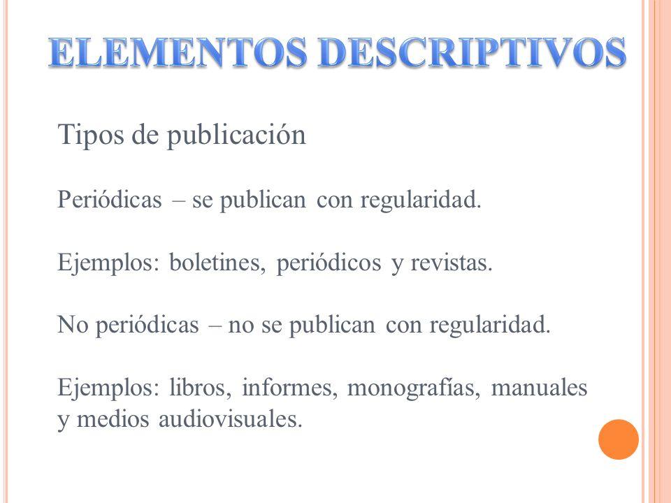 Tipos de publicación Periódicas – se publican con regularidad. Ejemplos: boletines, periódicos y revistas. No periódicas – no se publican con regulari