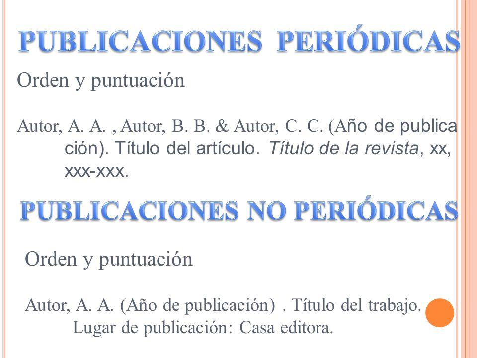 Orden y puntuación Autor, A. A., Autor, B. B. & Autor, C. C. (A ño de publica ción). Título del artículo. Título de la revista, xx, xxx-xxx. Orden y p