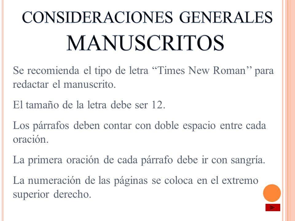 Se recomienda el tipo de letra Times New Roman para redactar el manuscrito. El tamaño de la letra debe ser 12. Los párrafos deben contar con doble esp
