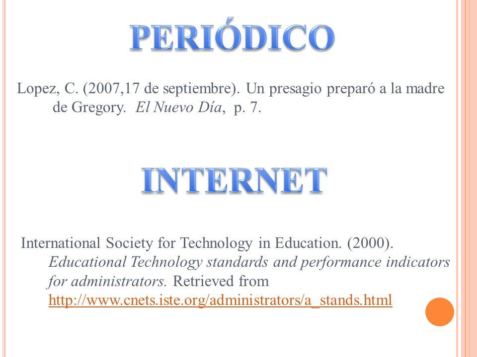 Lopez, C. (2007,17 de septiembre). Un presagio preparó a la madre de Gregory. El Nuevo Día, p. 7. International Society for Technology in Education. (