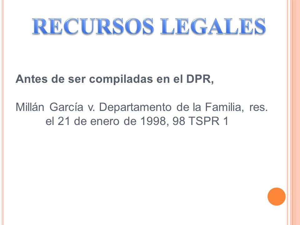 Antes de ser compiladas en el DPR, Millán García v. Departamento de la Familia, res. el 21 de enero de 1998, 98 TSPR 1