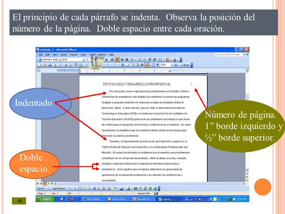 El principio de cada párrafo se indenta. Observa la posición del número de la página. Doble espacio entre cada oración. Indentado Número de página. 1
