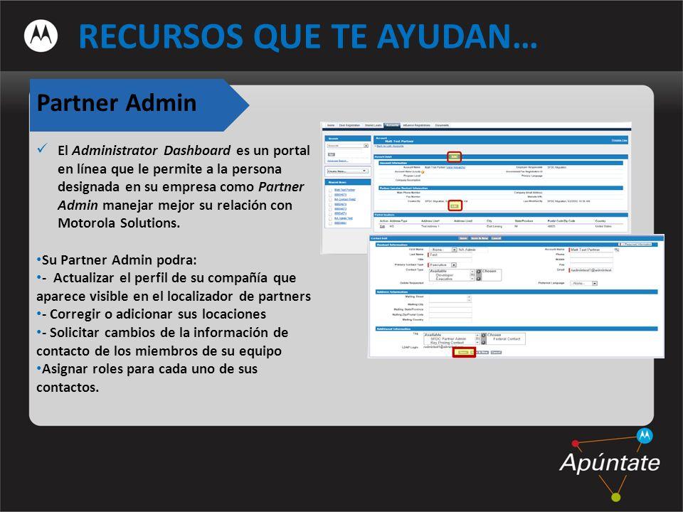 Partner Admin El Administrator Dashboard es un portal en línea que le permite a la persona designada en su empresa como Partner Admin manejar mejor su relación con Motorola Solutions.