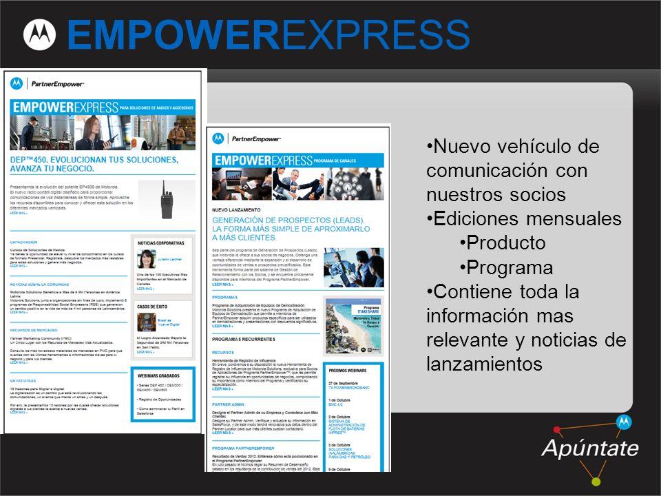 16 EMPOWEREXPRESS Nuevo vehículo de comunicación con nuestros socios Ediciones mensuales Producto Programa Contiene toda la información mas relevante