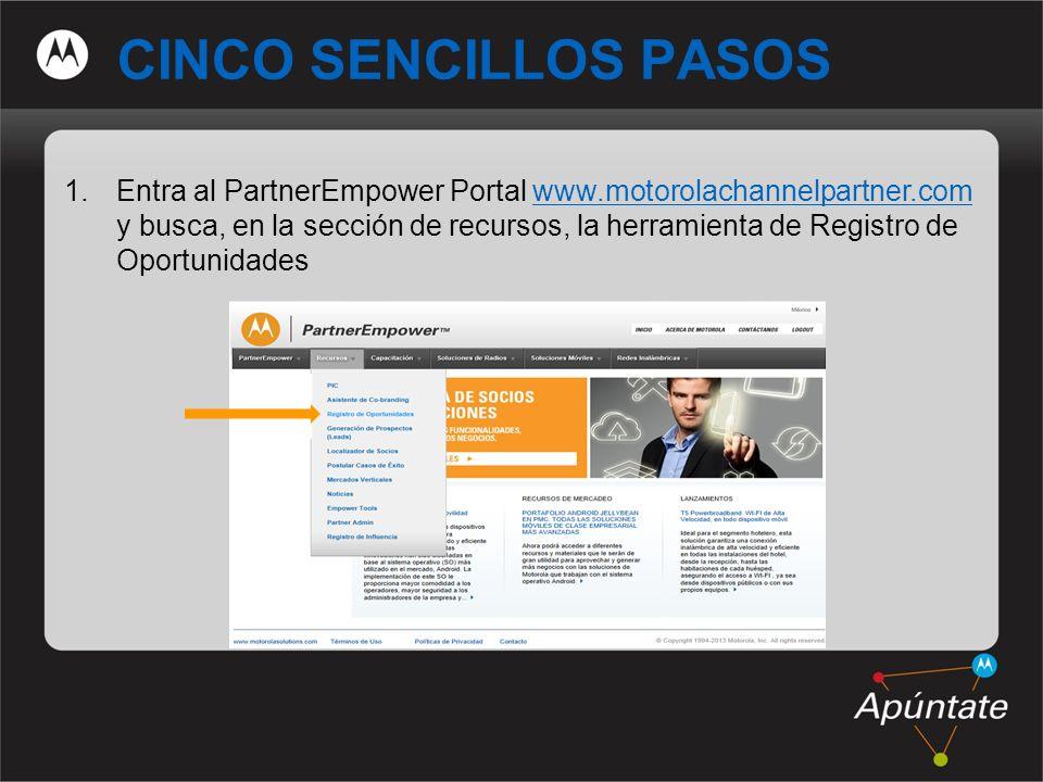 7 CINCO SENCILLOS PASOS 1.Entra al PartnerEmpower Portal www.motorolachannelpartner.com y busca, en la sección de recursos, la herramienta de Registro de Oportunidadeswww.motorolachannelpartner.com