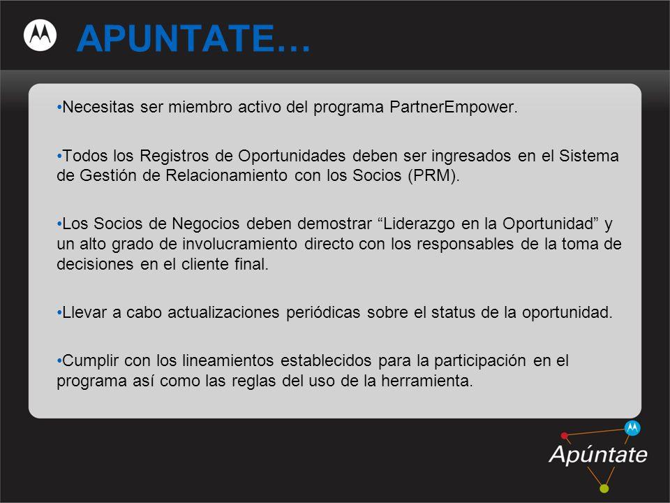 9 APUNTATE… Necesitas ser miembro activo del programa PartnerEmpower. Todos los Registros de Oportunidades deben ser ingresados en el Sistema de Gesti