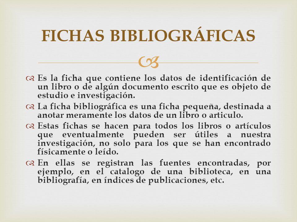 Es la ficha que contiene los datos de identificación de un libro o de algún documento escrito que es objeto de estudio e investigación. La ficha bibli