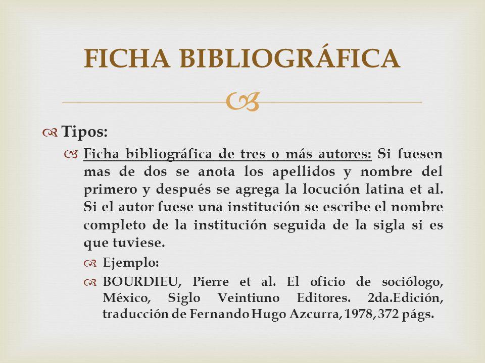 Tipos: Ficha bibliográfica de tres o más autores: Si fuesen mas de dos se anota los apellidos y nombre del primero y después se agrega la locución lat