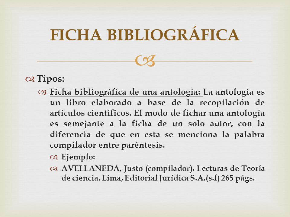 Tipos: Ficha bibliográfica de una antología: La antología es un libro elaborado a base de la recopilación de artículos científicos. El modo de fichar