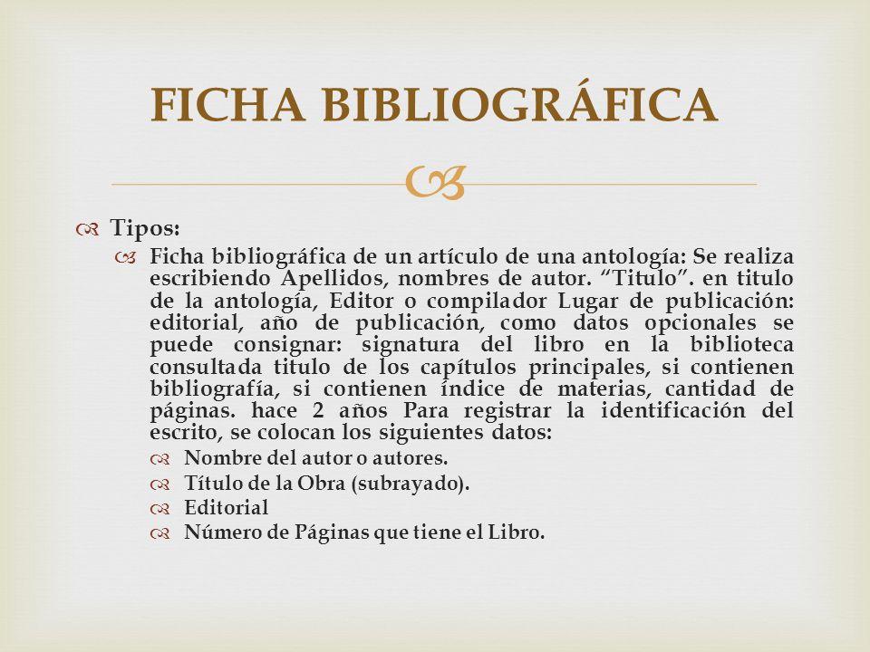 Tipos: Ficha bibliográfica de un artículo de una antología: Se realiza escribiendo Apellidos, nombres de autor. Titulo. en titulo de la antología, Edi