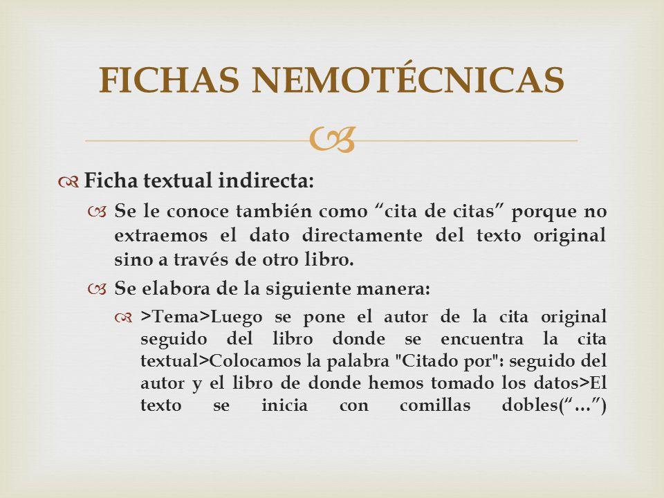 Ficha textual indirecta: Se le conoce también como cita de citas porque no extraemos el dato directamente del texto original sino a través de otro lib