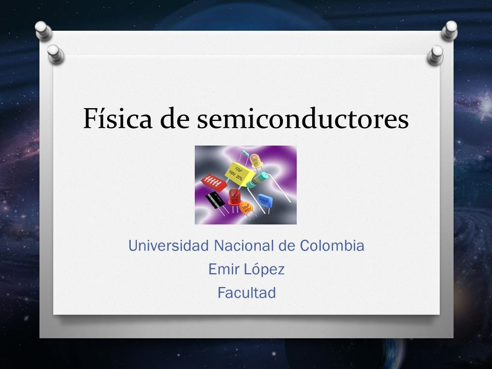 Física de semiconductores Universidad Nacional de Colombia Emir López Facultad