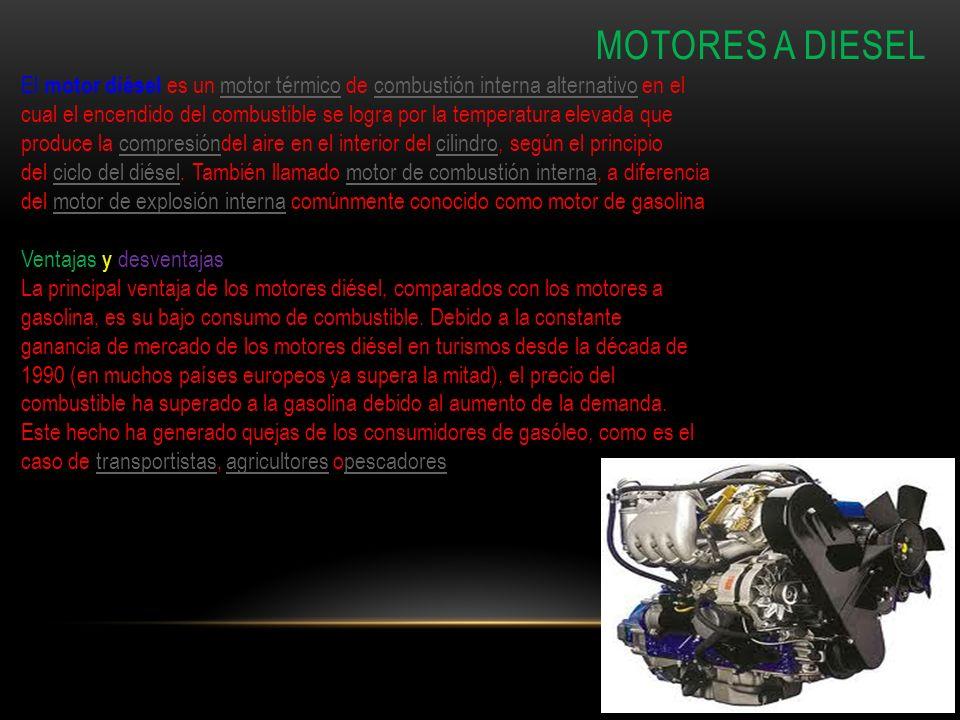 MOTORES A DIESEL El motor diésel es un motor térmico de combustión interna alternativo en el cual el encendido del combustible se logra por la tempera