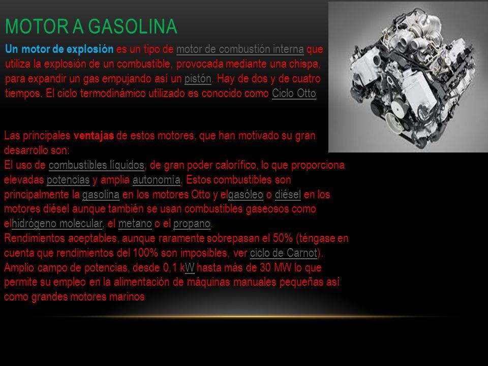 MOTOR A GASOLINA Un motor de explosión es un tipo de motor de combustión interna que utiliza la explosión de un combustible, provocada mediante una ch