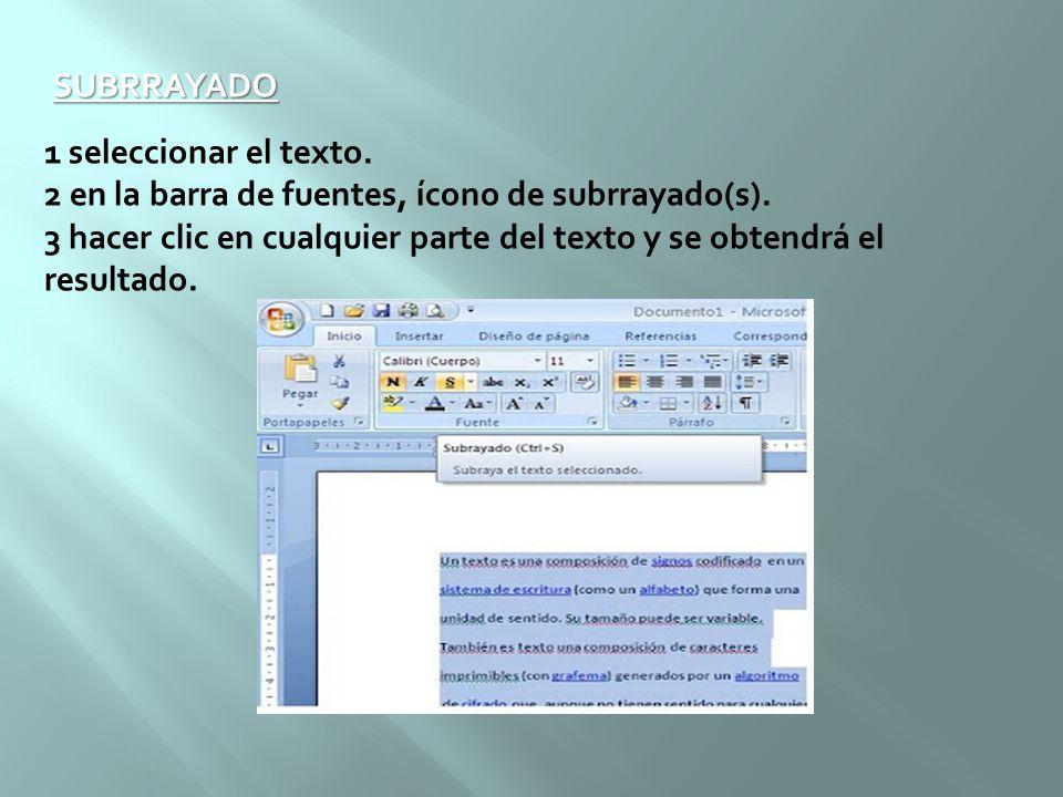 SUBRRAYADO 1 seleccionar el texto. 2 en la barra de fuentes, ícono de subrrayado(s). 3 hacer clic en cualquier parte del texto y se obtendrá el result