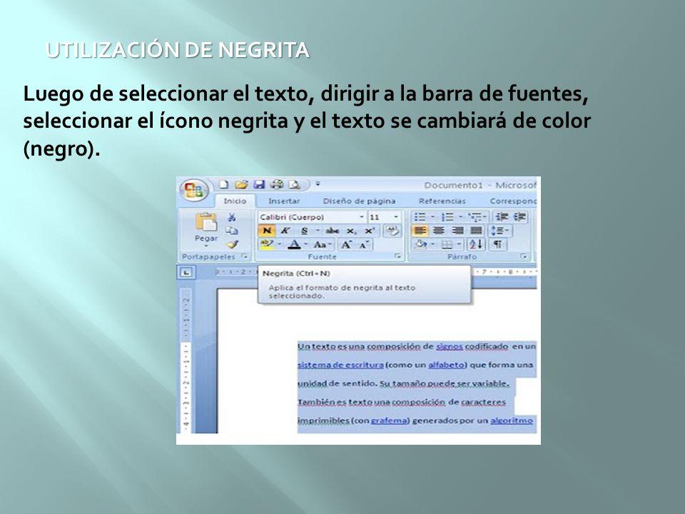 UTILIZACIÓN DE NEGRITA Luego de seleccionar el texto, dirigir a la barra de fuentes, seleccionar el ícono negrita y el texto se cambiará de color (neg