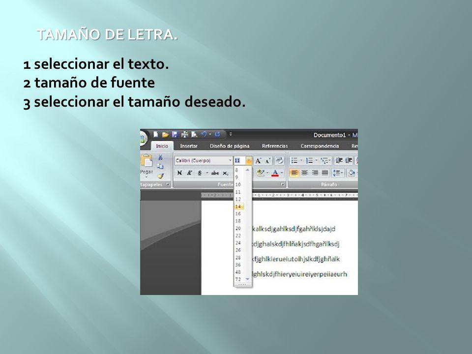 TAMAÑO DE LETRA. 1 seleccionar el texto. 2 tamaño de fuente 3 seleccionar el tamaño deseado.