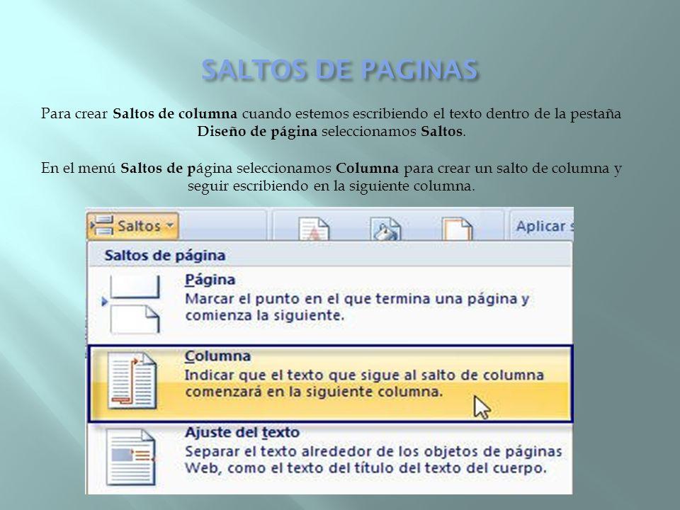 Para crear Saltos de columna cuando estemos escribiendo el texto dentro de la pestaña Diseño de página seleccionamos Saltos. En el menú Saltos de p ág