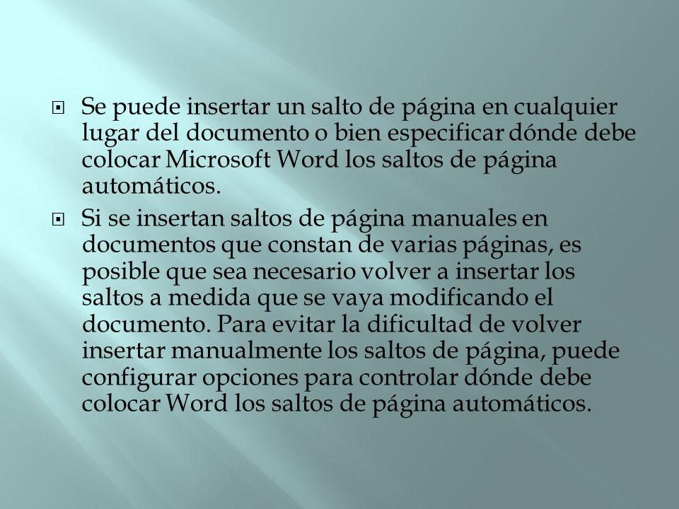 Se puede insertar un salto de página en cualquier lugar del documento o bien especificar dónde debe colocar Microsoft Word los saltos de página automá