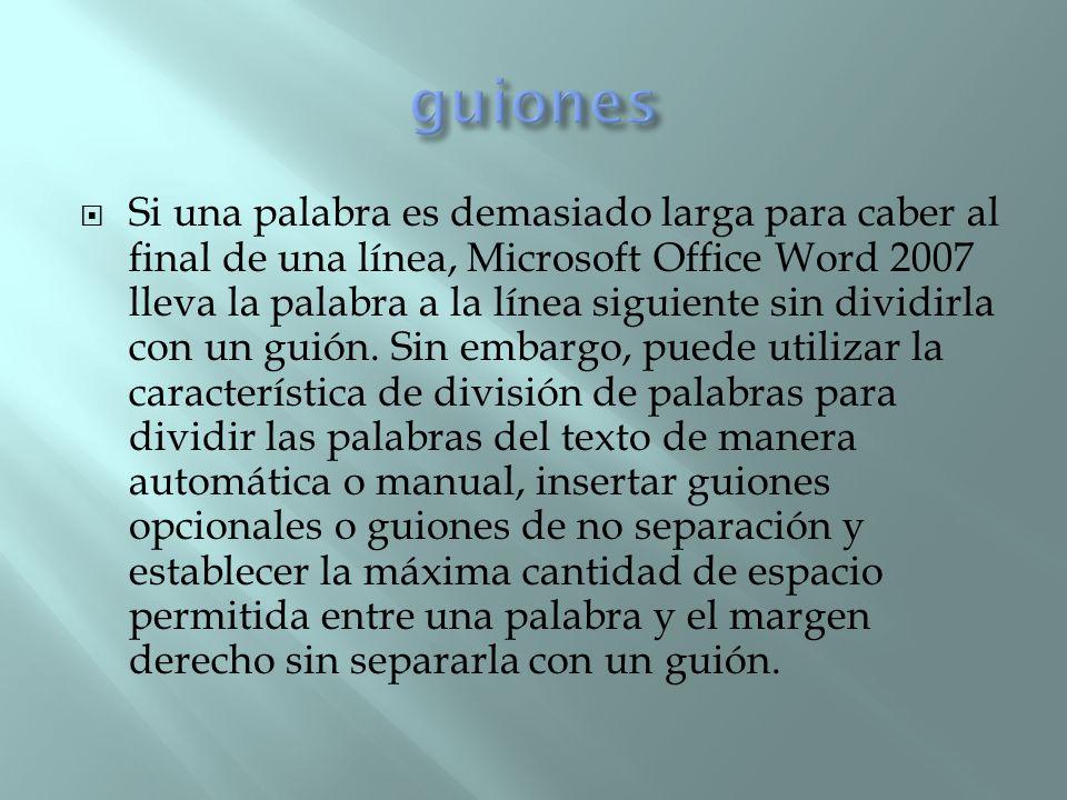 Si una palabra es demasiado larga para caber al final de una línea, Microsoft Office Word 2007 lleva la palabra a la línea siguiente sin dividirla con