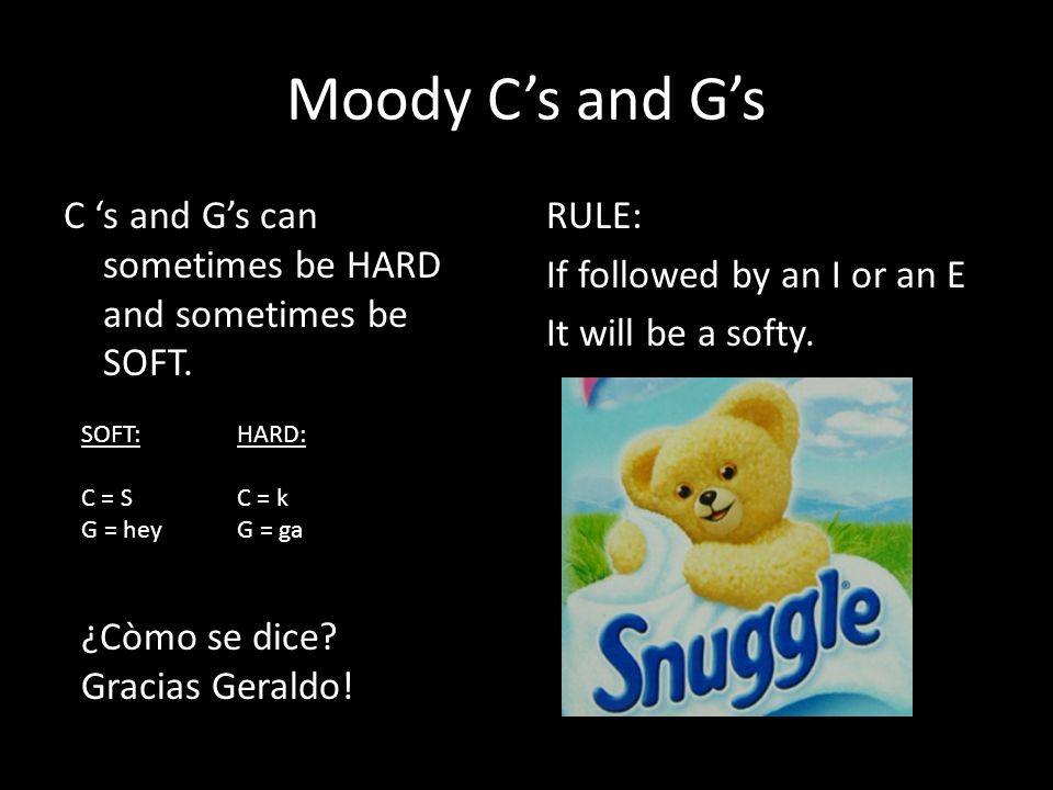 Moody Cs and Gs C s and Gs can sometimes be HARD and sometimes be SOFT.