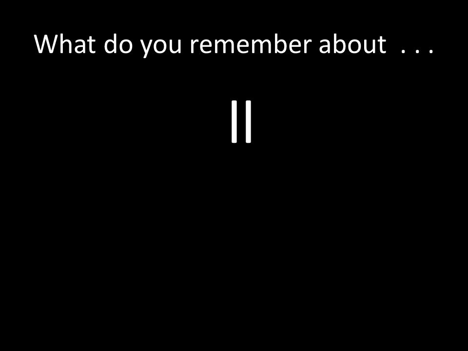What do you remember about... ll