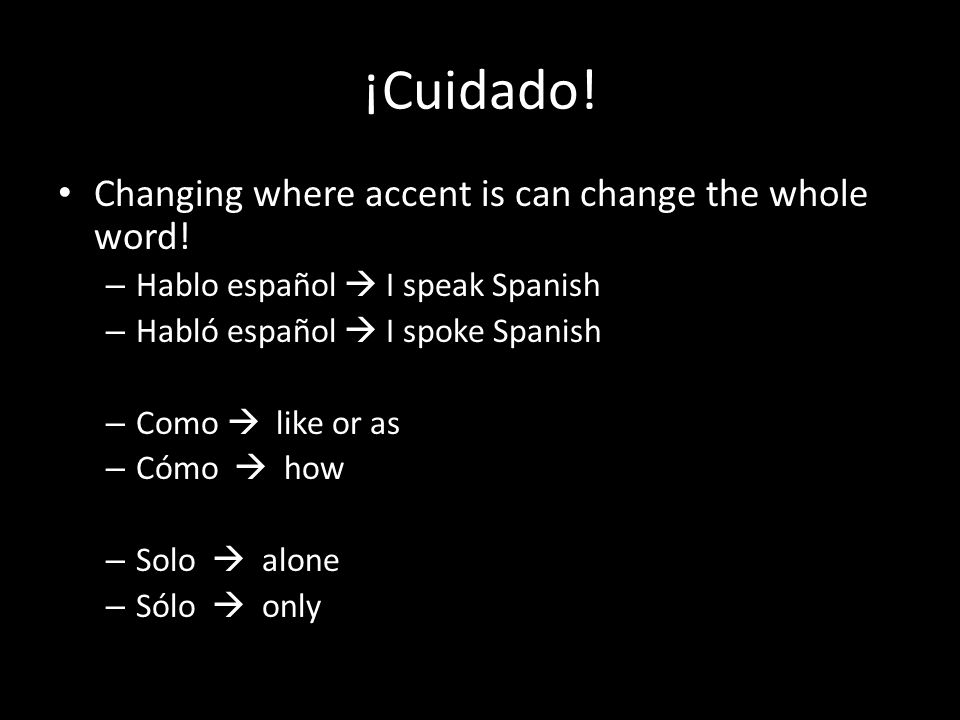 ¡Cuidado. Changing where accent is can change the whole word.