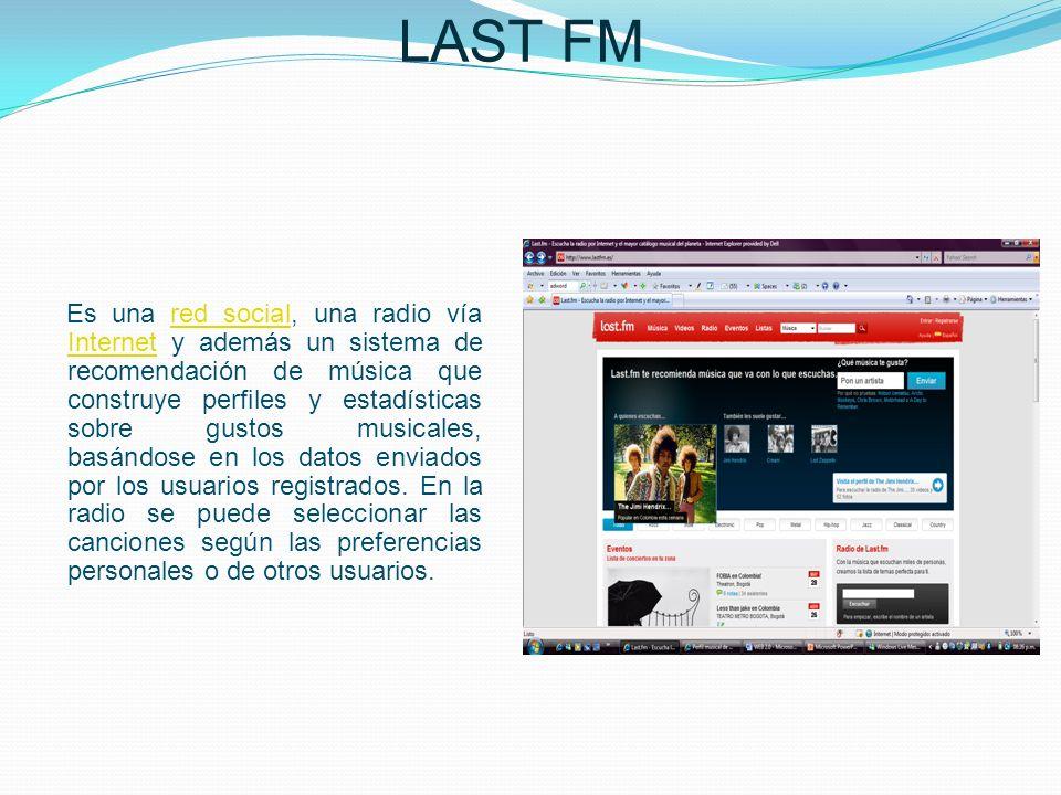 LAST FM Es una red social, una radio vía Internet y además un sistema de recomendación de música que construye perfiles y estadísticas sobre gustos mu