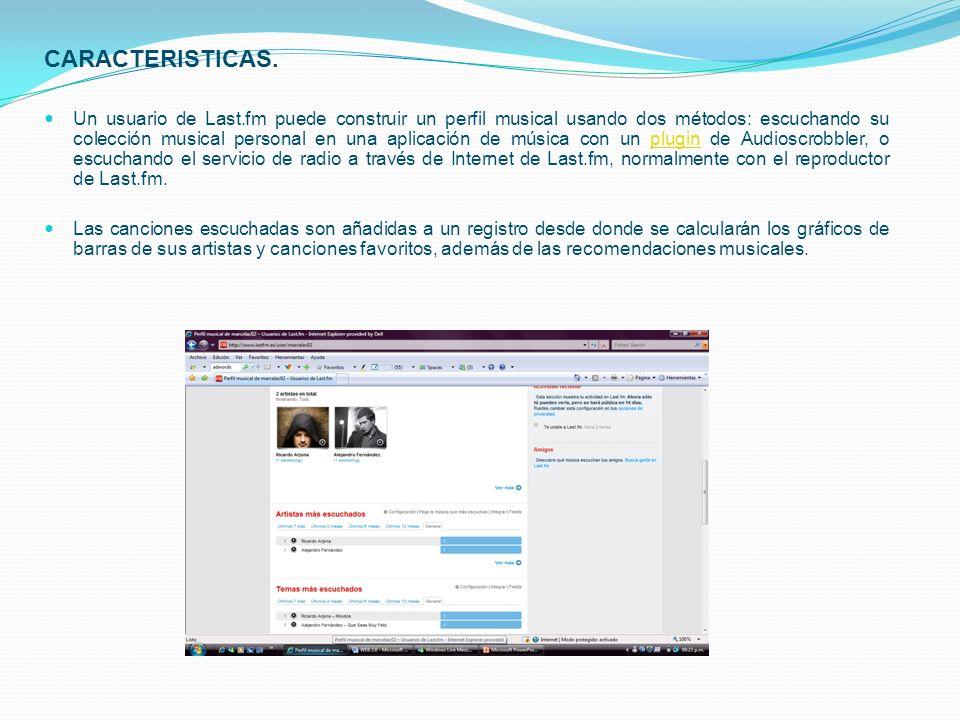 CARACTERISTICAS. Un usuario de Last.fm puede construir un perfil musical usando dos métodos: escuchando su colección musical personal en una aplicació