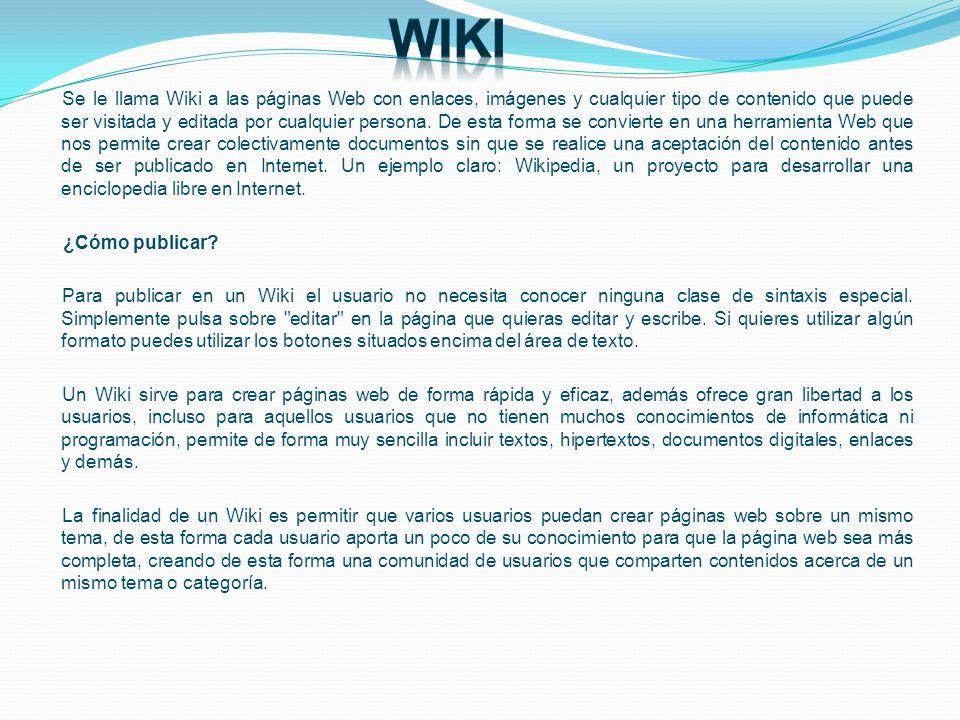 Se le llama Wiki a las páginas Web con enlaces, imágenes y cualquier tipo de contenido que puede ser visitada y editada por cualquier persona. De esta