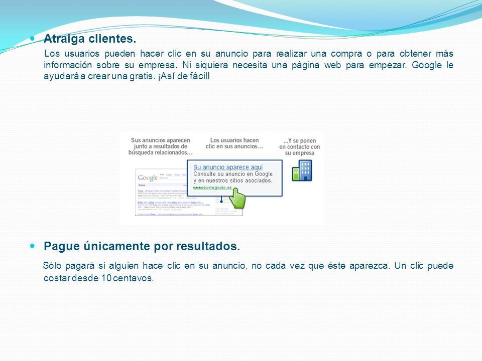 Atraiga clientes. Los usuarios pueden hacer clic en su anuncio para realizar una compra o para obtener más información sobre su empresa. Ni siquiera n