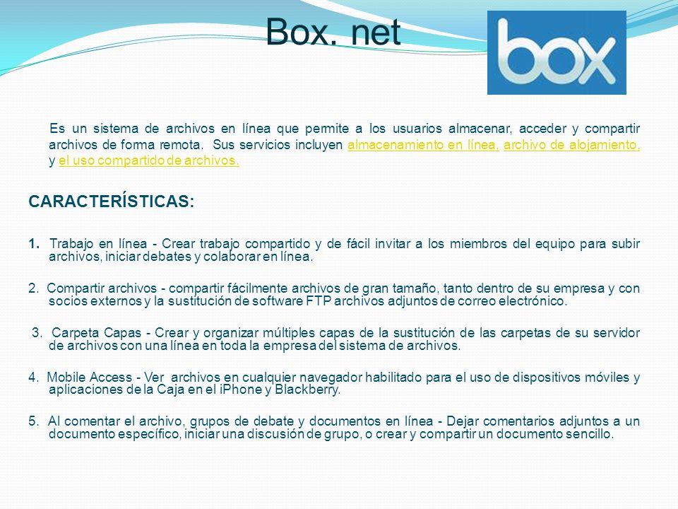 Box. net Es un sistema de archivos en línea que permite a los usuarios almacenar, acceder y compartir archivos de forma remota. Sus servicios incluyen