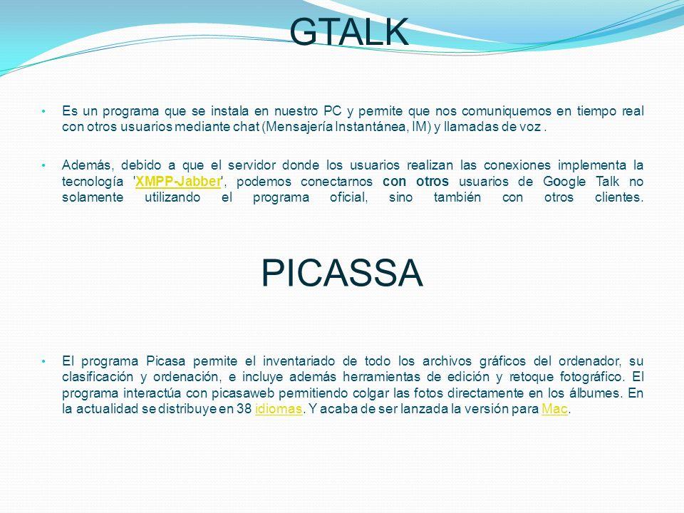 GTALK Es un programa que se instala en nuestro PC y permite que nos comuniquemos en tiempo real con otros usuarios mediante chat (Mensajería Instantán