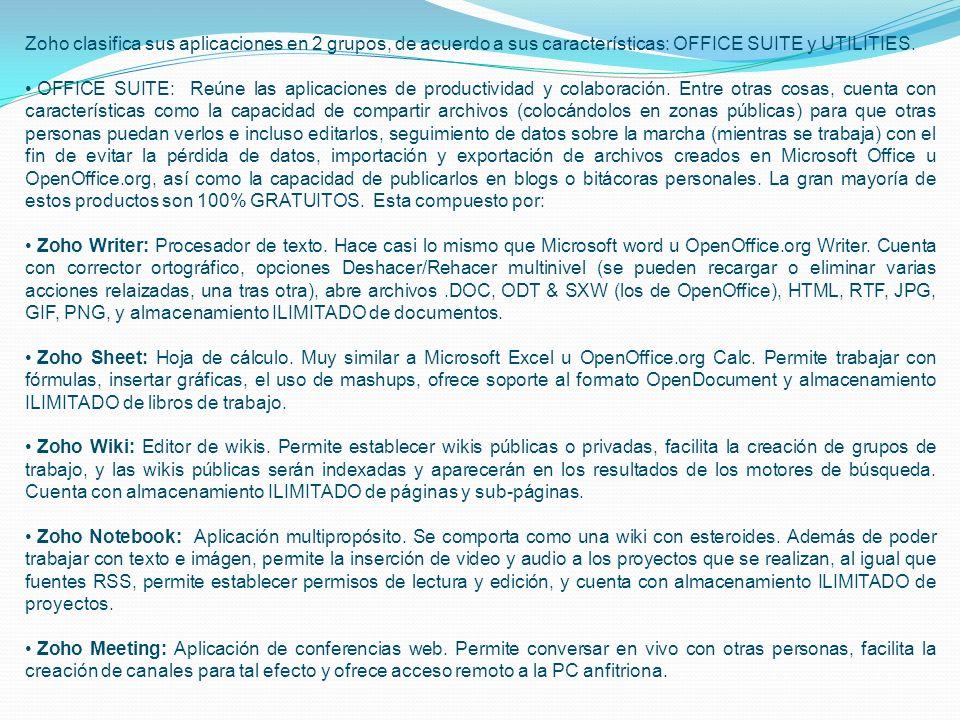 Zoho clasifica sus aplicaciones en 2 grupos, de acuerdo a sus características: OFFICE SUITE y UTILITIES. OFFICE SUITE: Reúne las aplicaciones de produ