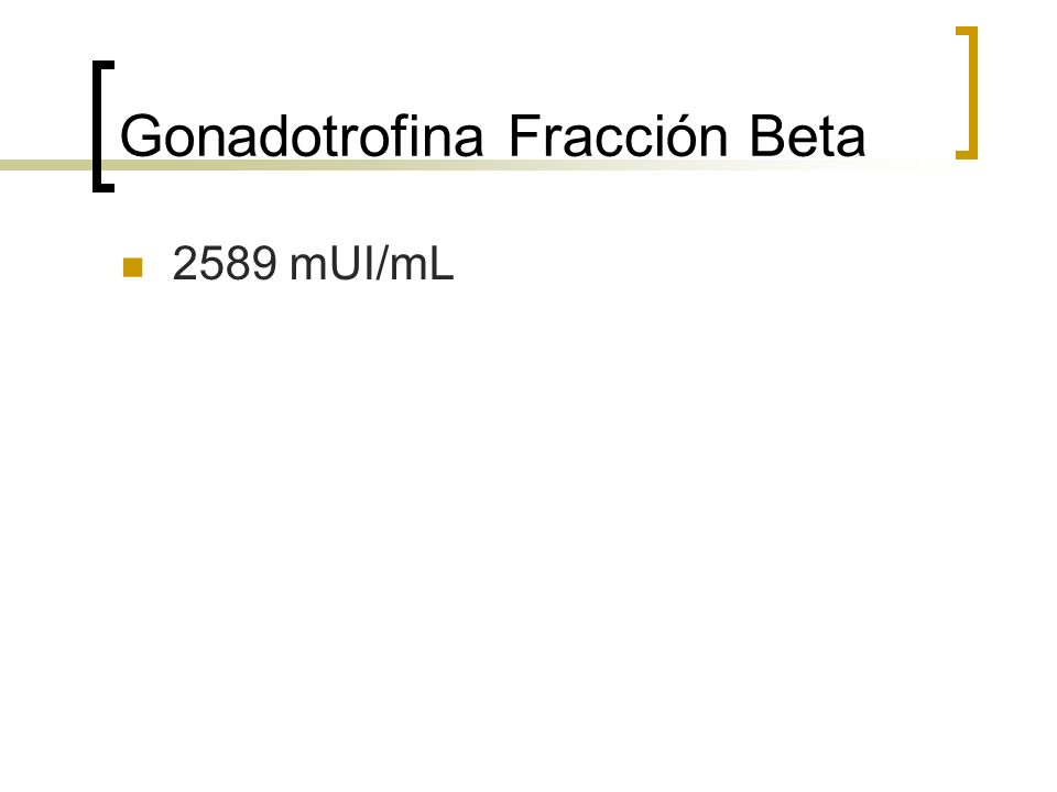 Gonadotrofina Fracción Beta 2589 mUI/mL