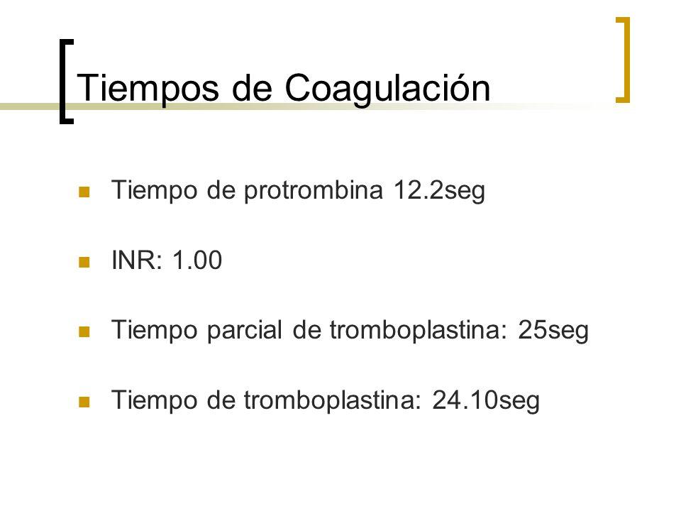 Tiempos de Coagulación Tiempo de protrombina 12.2seg INR: 1.00 Tiempo parcial de tromboplastina: 25seg Tiempo de tromboplastina: 24.10seg