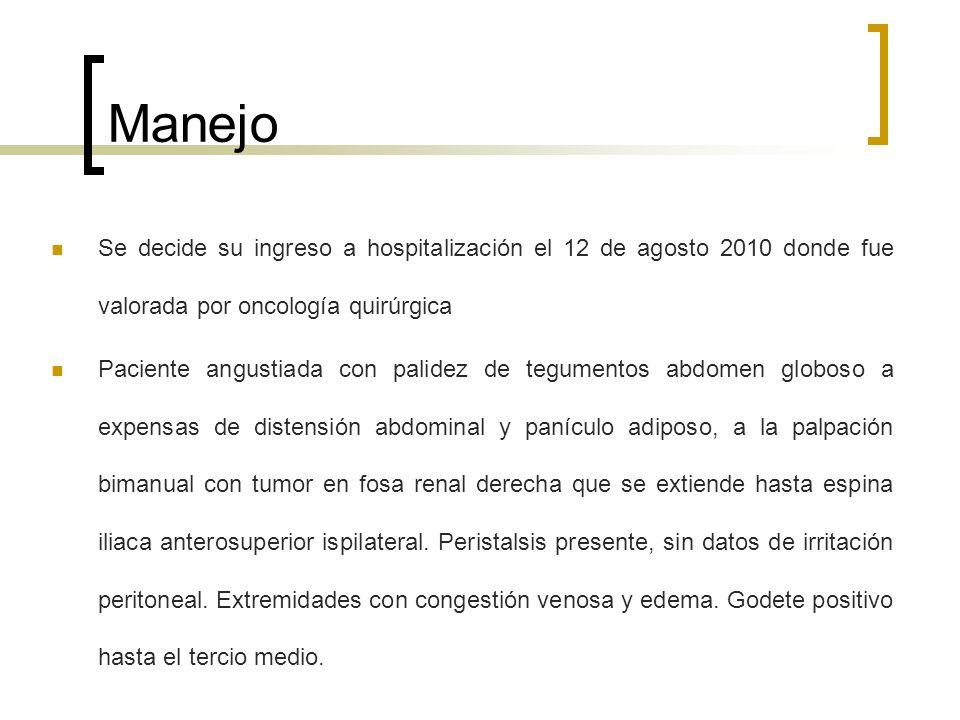 Manejo Se decide su ingreso a hospitalización el 12 de agosto 2010 donde fue valorada por oncología quirúrgica Paciente angustiada con palidez de tegu