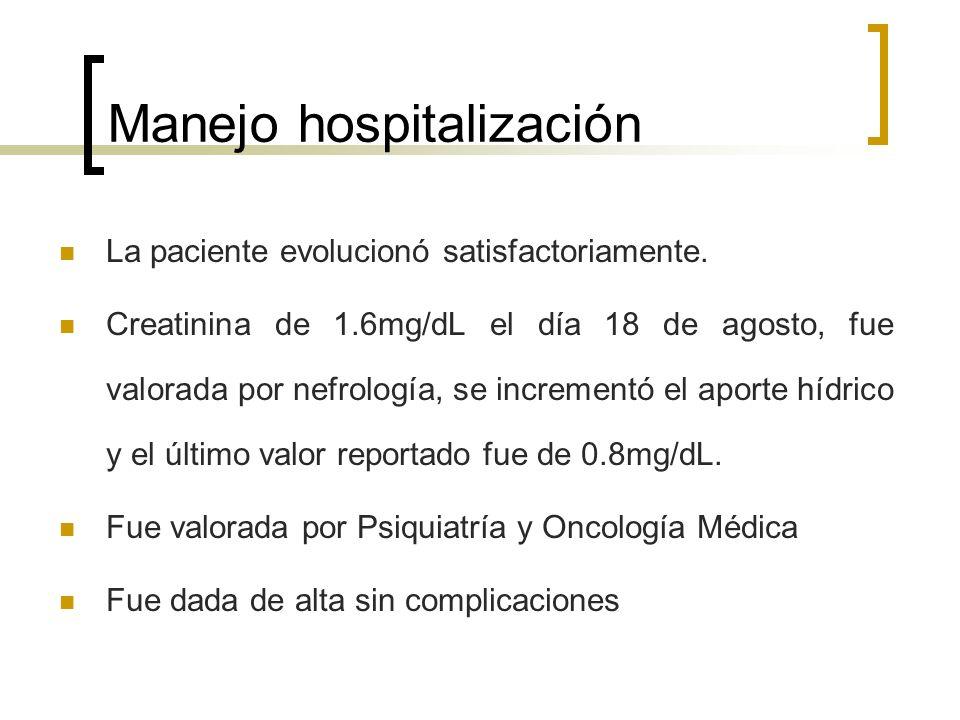 Manejo hospitalización La paciente evolucionó satisfactoriamente. Creatinina de 1.6mg/dL el día 18 de agosto, fue valorada por nefrología, se incremen